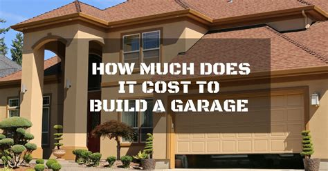 how much does is cost to build a house how much does it cost to build a garage all you need to