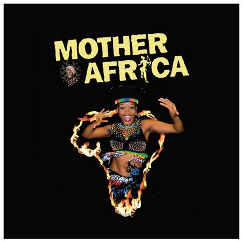 mother africa love productions presents quot mother africa quot