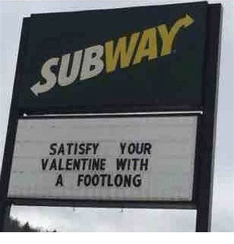Your Funny Meme - subway satisfy your valentine with a footlong funny meme