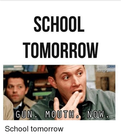 School Tomorrow Meme - school tomorrow assbutt instagram gun mouth now school