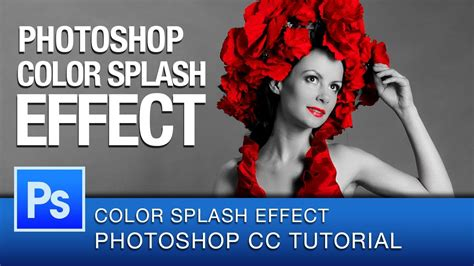 photoshop cs5 tutorial color splash effect photoshop color splash effect tutorial photoshop cc
