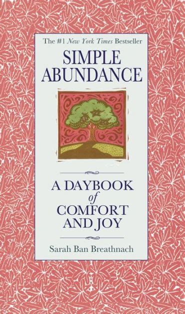 Simple Abundance A Daybook Of Comfort And Joy By Sarah