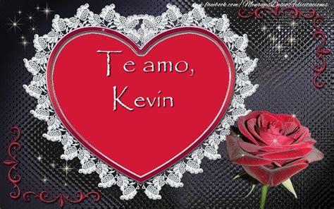 imagenes te amo kevin imagenes de amor con el nombre kevin deseos tarjetas