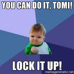 Lock It Up Meme - you can do it tomi lock it up success kid meme