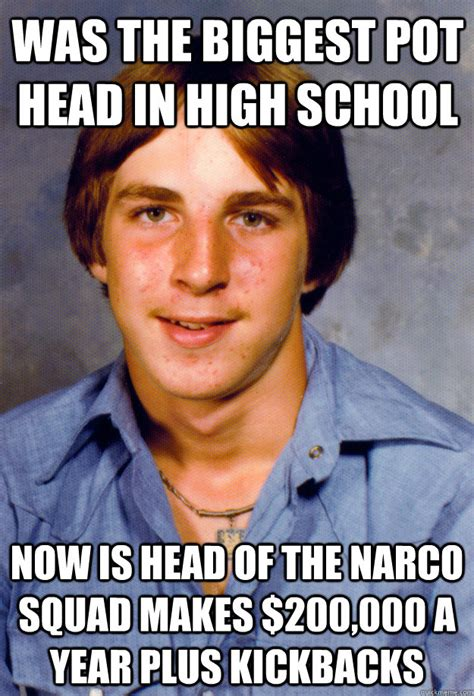 18 Plus Memes - was the biggest pot head in high school now is head of the