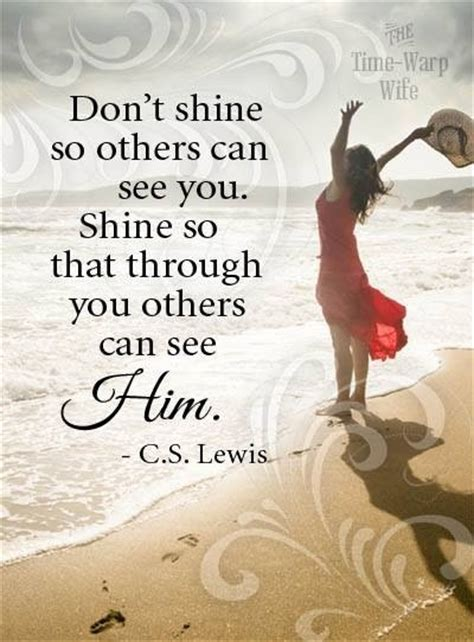 Seeing What Others Don T 1 quot don t shine so others can see you shine so that through you others can see him quot c s lewis
