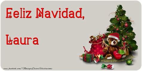 imagenes feliz navidad laura feliz navidad laura felicitaciones de navidad para