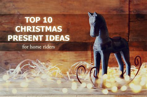 choosing gifts for riders top 10 christmas present ideas