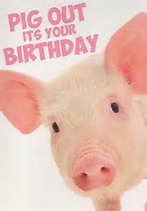 open birthday cards pig out its your birthday