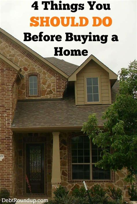 first thing to do when buying a house 4 things you should do before buying a home debt roundup