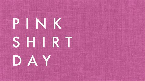 A Day With Pink by Pink Shirt Day February 22 2017