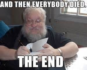 George Rr Martin Meme - wrapping up the fantasy how will game of thrones end