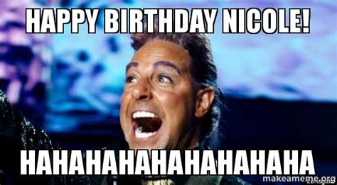 happy birthday nicole hahahahahahahahaha make a meme