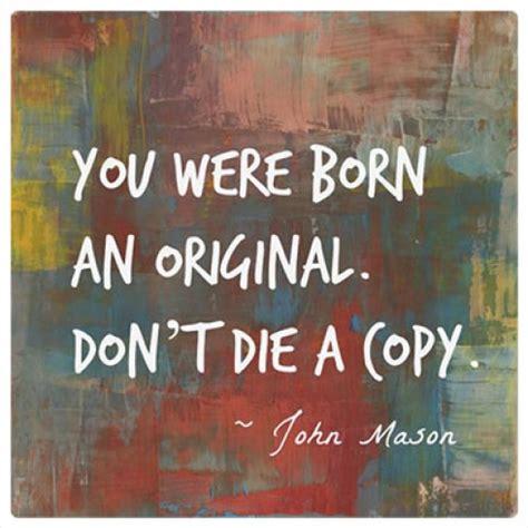 you were born an original you were born an original don t die a copy