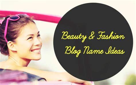 130 best fashion beauty blog name ideas fashion
