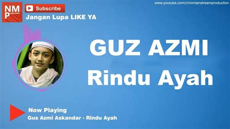 Download Mp3 Gus Azmi Ayah | download ayah aku rindu gus azmi mp3 mp4 3gp flv