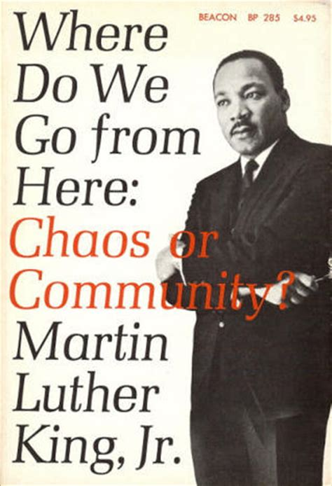 Where Do We Go From Here Chaos Or Community Essay by Where Do We Go From Here Chaos Or Community By Martin Luther King Jr Reviews Discussion