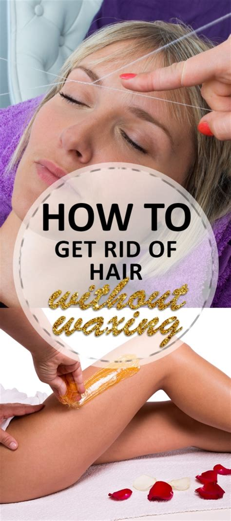 How To Get Rid Of Hair On by How To Get Rid Of Hair Without Waxing