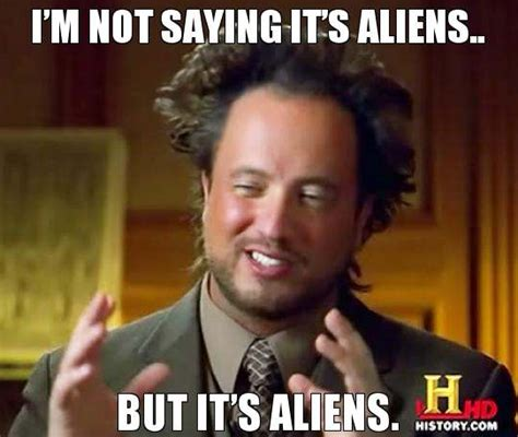 Where Did The Aliens Meme Come From - i m not saying it s aliens rob van vuuren