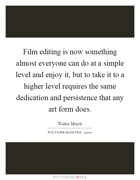 film editing quotes film editing is now something almost everyone can do at a