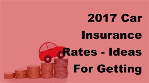 Best Car Insurance Rates by 2017 Car Insurance Rates Ideas For Getting The Best Car