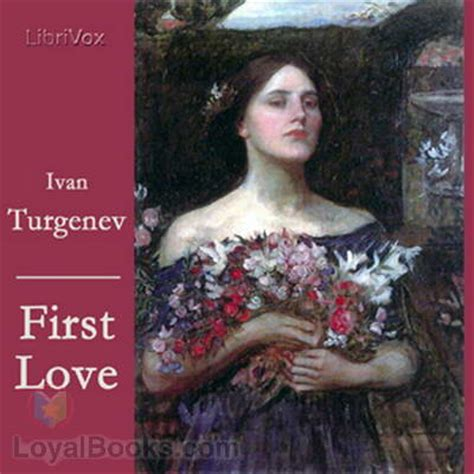 themes in first love by ivan turgenev first love by ivan s turgenev free at loyal books