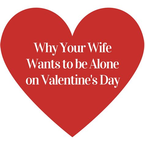 alone on valentines why your wants to be alone on s day