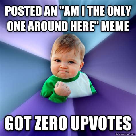 Am I The Only One Around Here Meme Generator - livememe com success kid