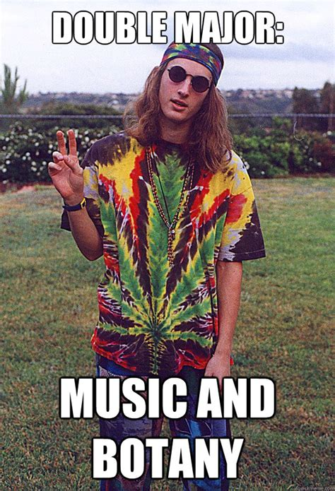 Music Major Meme - double major music and botany freshman hippie quickmeme