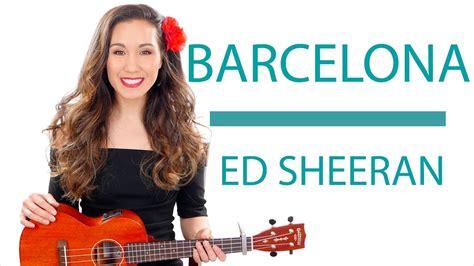 barcelona ed sheeran quot barcelona quot by ed sheeran ukulele tutorial lesson youtube