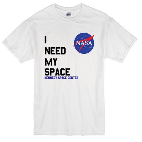 Need This T Shirt i need my space nasa t shirt teesbuys shop