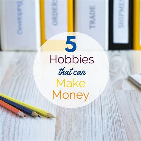 Online Hobbies That Make Money - 25 b 228 sta hobbies that make money id 233 erna p 229 pinterest
