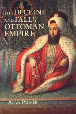 Books About Ottoman Empire The Decline And Fall Of The Ottoman Empire Fall River Press Edition By Alan Palmer