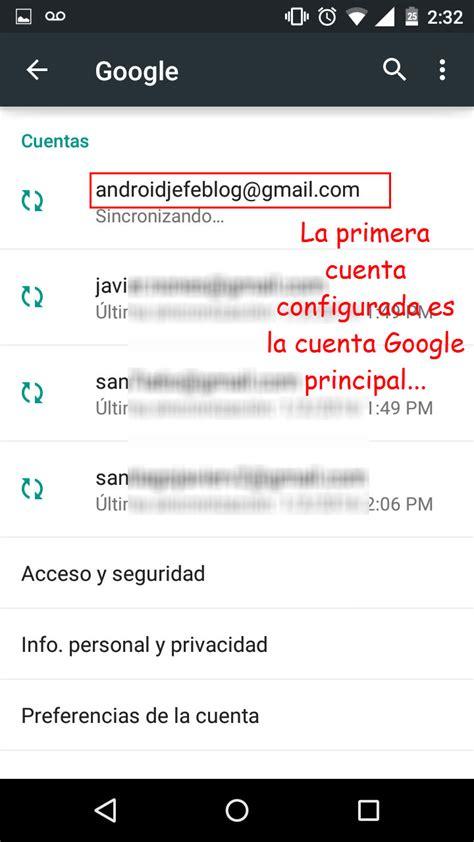 imagenes google cuenta cambiar la cuenta google principal de android android jefe