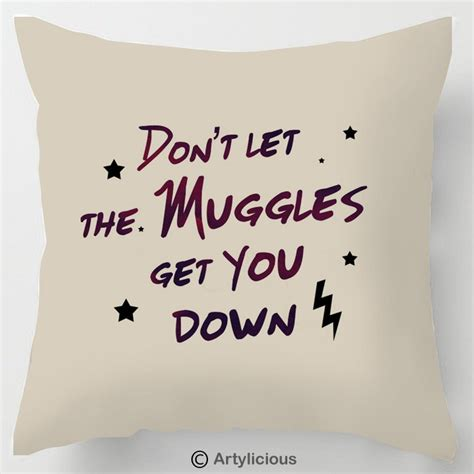 Don T Let The Muggles by Don T Let The Muggles Get You Quote Cushion Harry Potter