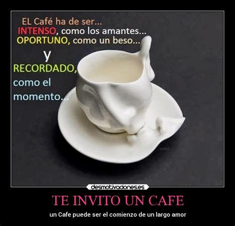 imagenes y frases lindas te invito un cafe te invito un cafe desmotivaciones