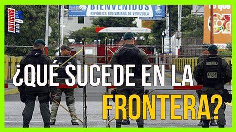 imagenes frontera venezuela colombia ultimas noticias 21 agosto impacto de la migracion