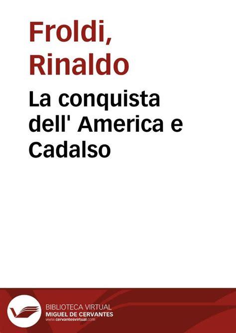 la conquista dellamerica ediz la conquista dell america e cadalso rinaldo froldi biblioteca virtual miguel de cervantes