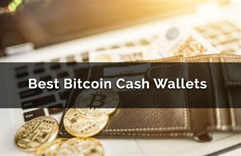 bitcoin cash wallet best bitcoin cash wallets review top bch online apps
