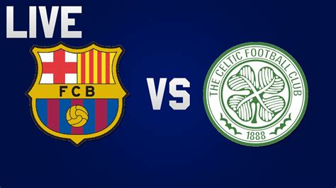 Barcelona Vs Celtic | live barcelona vs celtic 2016 hd youtube