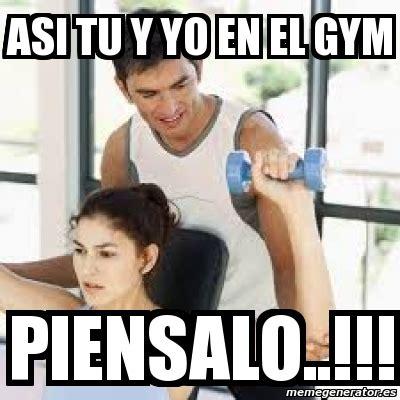 Memes En El Gym - meme personalizado asi tu y yo en el gym piensalo