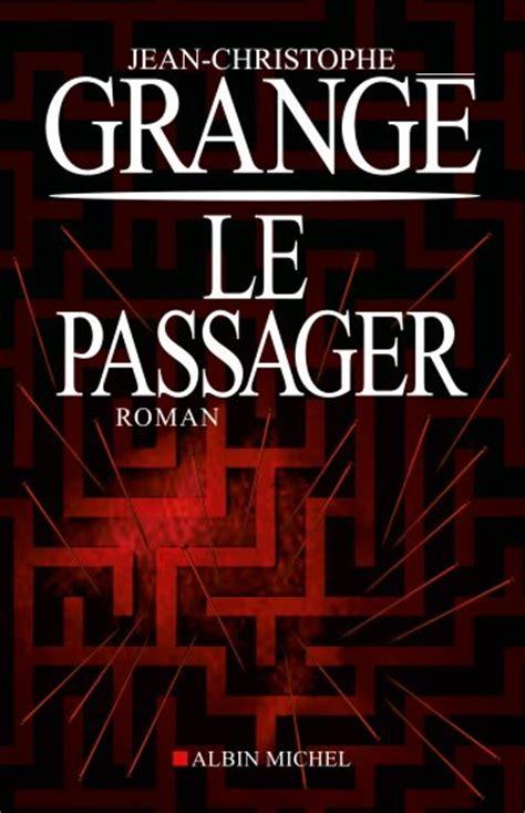 Grange Livre by Livre Le Passager De Jean Christophe Grang 233 De Minisul