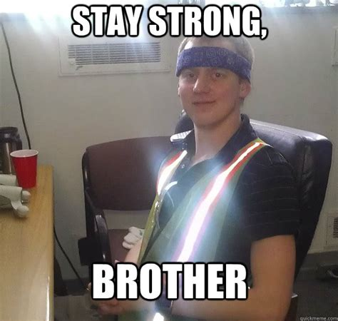 stay strong brother ghetto whitebread quickmeme
