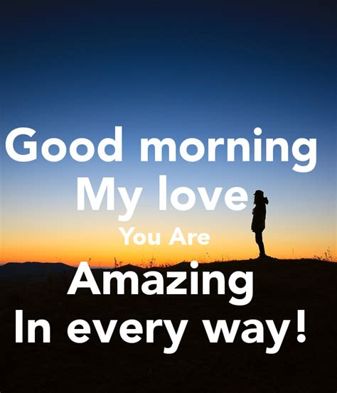 Good Morning Love Meme - good morning my love you are amazing in every way poster