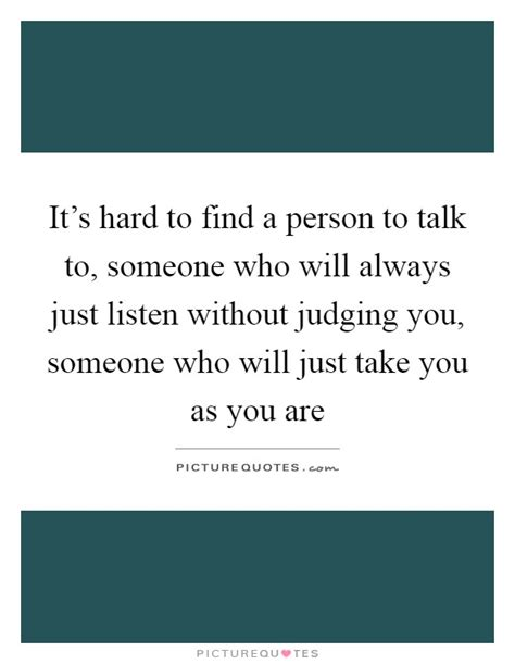 Find To Talk To It S To Find A Person To Talk To Someone Who Will Always Picture Quotes