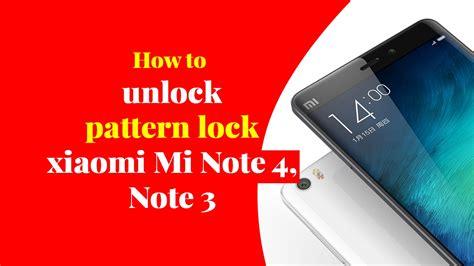 pattern unlock mi note 4 how to unlock pattern lock xiaomi mi note 4 note3 youtube