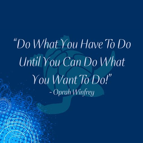 oprah winfrey do what you have to do oprah winfrey do what you have to do quote waterfront