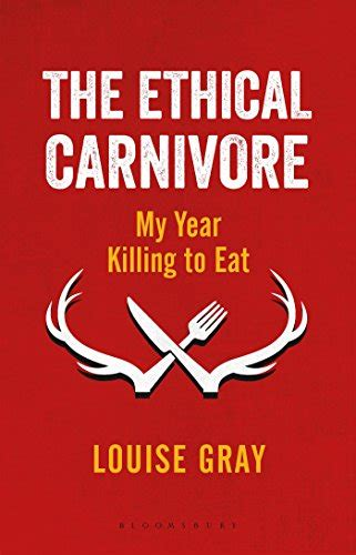the ethical carnivore my year killing to eat books chocolate fortunes the battle for the hearts minds and