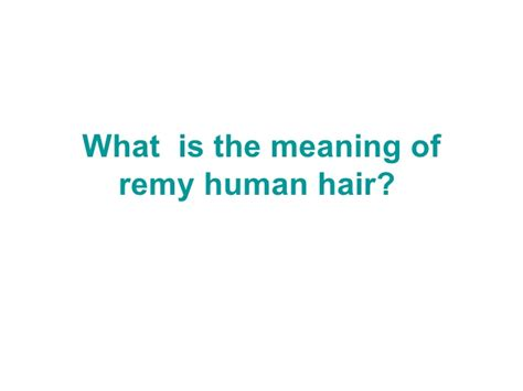 hair of the meaning what is the meaning of remy human hair