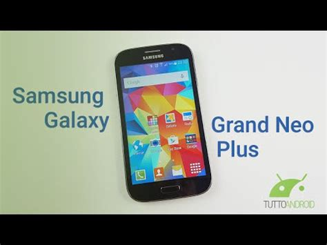 Samsung Galaxy Grand Neo Plus Youtube | samsung galaxy grand neo plus recensione ita da